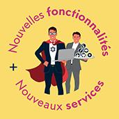 Nouvelles fonctionnalités + Nouveaux services